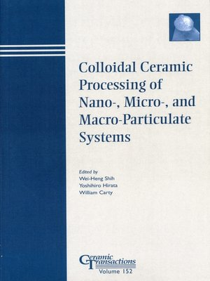 cover image of Colloidal Ceramic Processing of Nano-, Micro-, and Macro-Particulate Systems