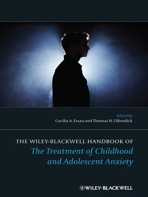 cover image of The Wiley-Blackwell Handbook of the Treatment of Childhood and Adolescent Anxiety