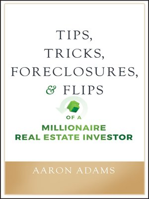 cover image of Tips, Tricks, Foreclosures, and Flips of a Millionaire Real Estate Investor