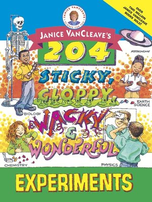 cover image of Janice VanCleave's 204 Sticky, Gloppy, Wacky, and Wonderful Experiments