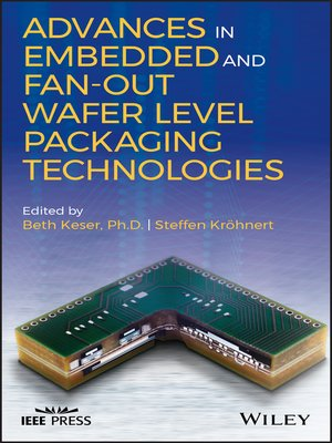 cover image of Advances in Embedded and Fan-Out Wafer Level Packaging Technologies