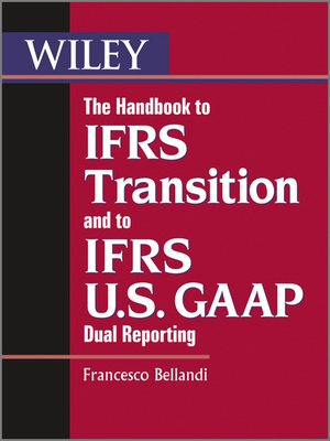 The Handbook To Ifrs Transition And To Ifrs Us Gaap Dual Reporting