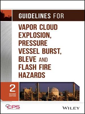 cover image of Guidelines for Vapor Cloud Explosion, Pressure Vessel Burst, BLEVE and Flash Fire Hazards