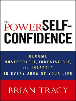 the power of self confidence by brian tracy overdrive rakuten