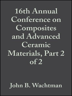 cover image of 16th Annual Conference on Composites and Advanced Ceramic Materials, Part 2 of 2