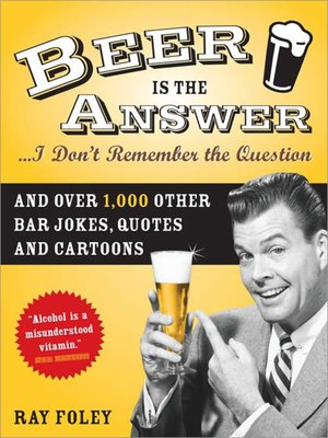 cover image of Beer is the Answer...I Don't Remember the Question