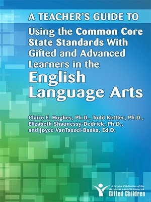 cover image of A Teacher's Guide to Using the Common Core State Standards with Gifted and Advanced Learners in the English/Language Arts