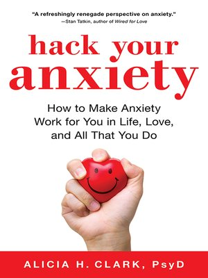 Hack Your Anxiety by Alicia H  Clark · OverDrive (Rakuten OverDrive