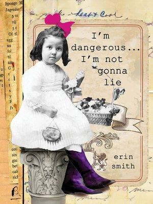 cover image of I'm Dangerous...I'm Not Gonna Lie
