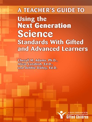 cover image of A Teacher's Guide to Using the Next Generation Science Standards with Gifted and Advanced Learners