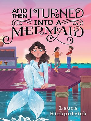 cover image of And Then I Turned Into a Mermaid