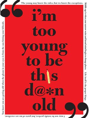 cover image of I'm Too Young to Be This Damn Old