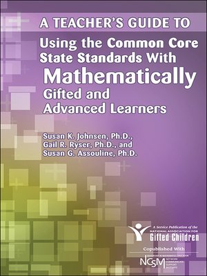 cover image of A Teacher's Guide to Using the Common Core State Standards with Mathematically Gifted and Advanced Learners