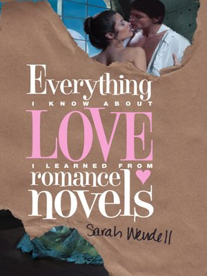 cover image of Everything I Know about Love I Learned from Romance Novels