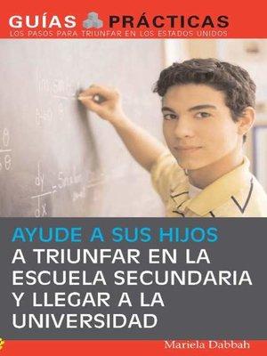 cover image of Ayude a sus hijos a triunfar en la escuela secundaria y llegar a la universidad
