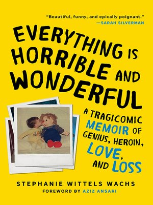 Everything Is Horrible and Wonderful by Stephanie Wittels