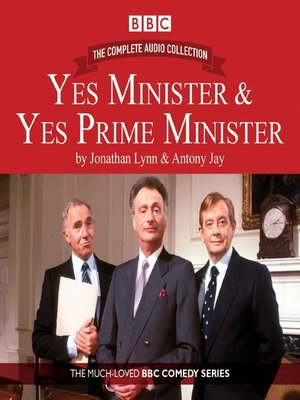 cover image of Yes Minister & Yes Prime Minister, The Complete Audio Collection