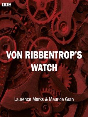 cover image of Von Ribbentrop's Watch (Bbc Radio 4  Saturday Play)