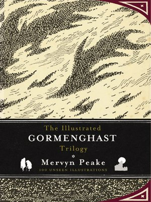 cover image of The Illustrated Gormenghast Trilogy