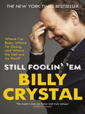 Still Foolin' 'Em by Billy Crystal · OverDrive (Rakuten OverDrive