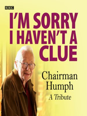 cover image of I'm Sorry I Haven't a Clue--Chairman Humph--A Tribute