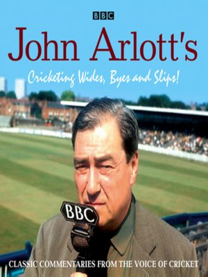 cover image of John Arlott's Cricketing Wides, Byes and Slips!