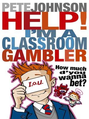 cover image of Help! I'm a Classroom Gambler