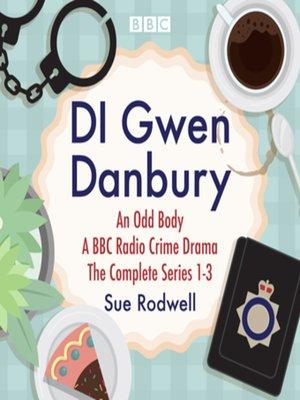 cover image of DI Gwen Danbury, An Odd Body, Series 1-3