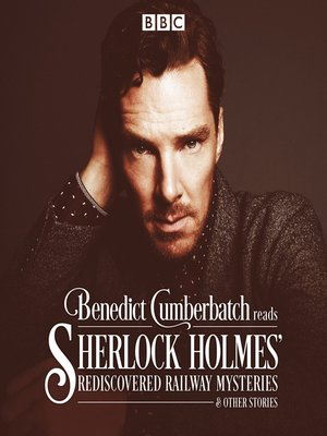 cover image of Benedict Cumberbatch Reads Sherlock Holmes' Rediscovered Railway Mysteries