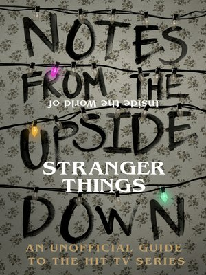 cover image of Notes From the Upside Down – Inside the World of Stranger Things