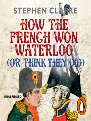 cover image of How the French Won Waterloo, or Think They Did