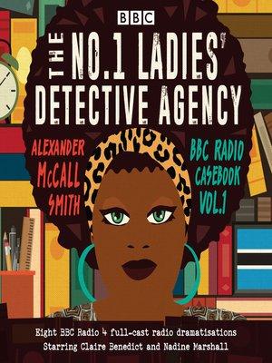 cover image of The No.1 Ladies' Detective Agency, BBC Radio Casebook, Volume 1