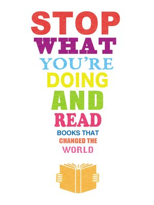 cover image of Stop What You're Doing and Read, Books That Changed the World