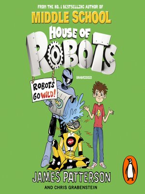 cover image of House of Robots--Robots Go Wild!