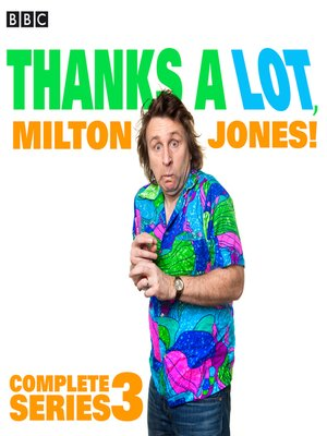 cover image of Thanks a Lot, Milton Jones! Complete Series 3