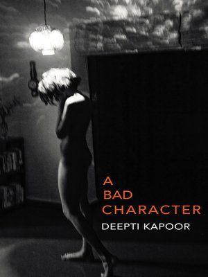A Bad Character by Deepti Kapoor.                                              AVAILABLE eBook.