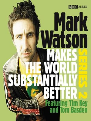 cover image of Mark Watson Makes the World Substantially Better, Series 2
