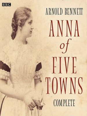 cover image of Anna of the Five Towns, Complete Series