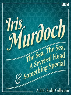 cover image of Iris Murdoch--The Sea, the Sea, a Severed Head & Something Special