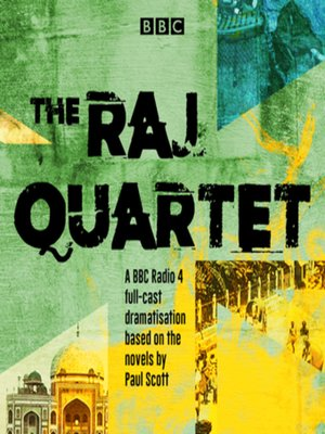 cover image of The Raj Quartet--The Jewel in the Crown, the Day of the Scorpion, the Towers of Silence & a Division of the Spoils