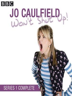 cover image of Jo Caulfield Won't Shut Up, Series 1