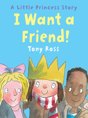 cover image of I Want a Friend! (Little Princess)