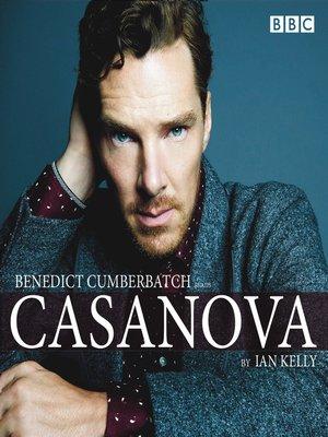 cover image of Benedict Cumberbatch reads Ian Kelly's Casanova