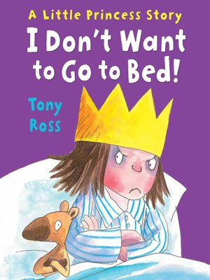 cover image of I Don't Want to Go to Bed! (Little Princess)