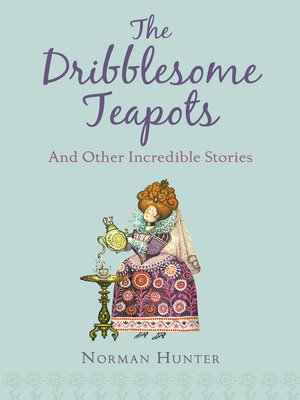 cover image of The Dribblesome Teapots and Other Incredible Stories