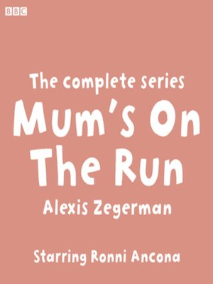 cover image of Mum's On the Run the complete series