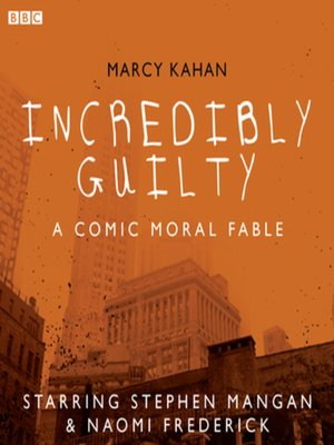cover image of Incredibly Guilty--A Comic Moral Fable