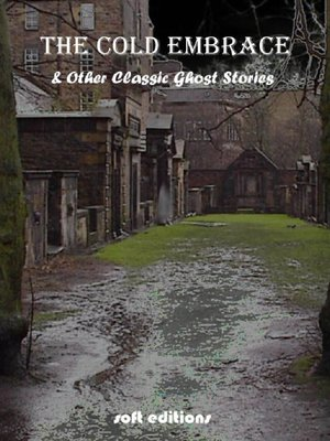 cover image of The Cold Embrace and Other Classic Ghost Stories