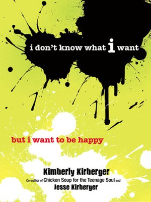 cover image of I Don't Know What I Want But I Want to Be Happy