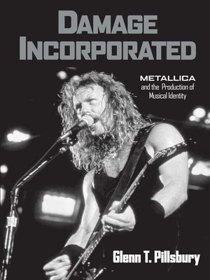 cover image of Damage Incorporated: Metallica and the Production of Musical Identity